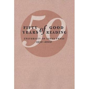 Fifty Years of Good Reading - University of Texas Press - 1950-2000 by