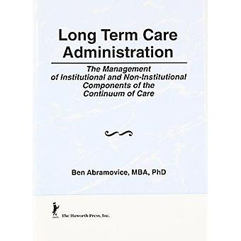Long-Term Care Administration  - The Management of Institutional and N