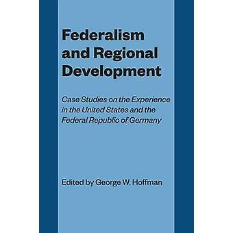 Federalism and Regional Development - Case Studies on the Experience i
