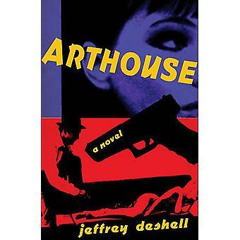 Arthouse - Ein Roman von Jeffrey DeShell - 9781573661614 Buch