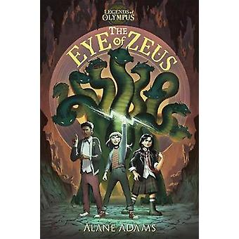 The Eye of Zeus - Legends of Olympus - Book One by Alane Adams - 97816
