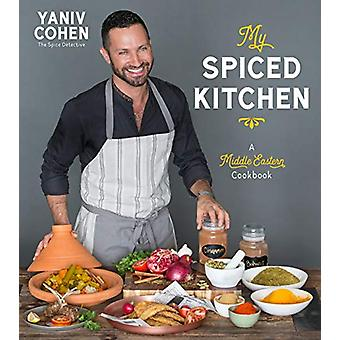 My Spiced Kitchen - A Middle Eastern Cookbook by Yaniv Cohen - 9781624