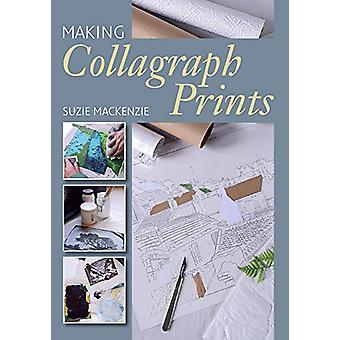 Making Collagraph Prints by Suzie Mackenzie - 9781785005817 Book