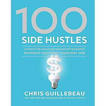 100 Side Hustles - Unexpected Ideas for Making Extra Money Without Qui