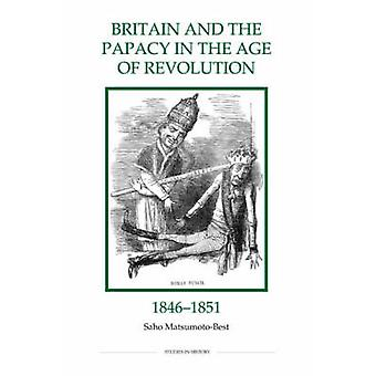 Britain and the Papacy in the Age of Revolution - 1846-1851 by Saho M