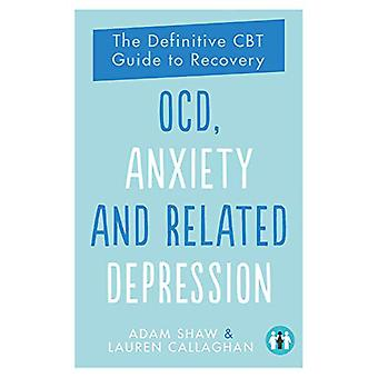 OCD - Anxiety and Related Depression - The Definitive CBT Guide to Rec