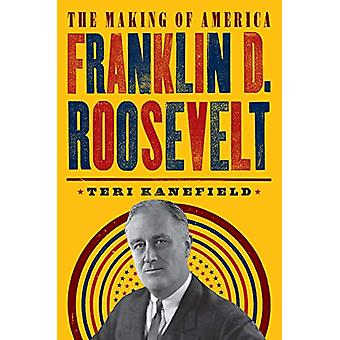 Franklin D. Roosevelt - The Making of America #5 by Teri Kanefield - 9