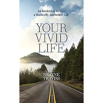 Your Vivid Life - An Invitation to Live a Radically Authentic Life by
