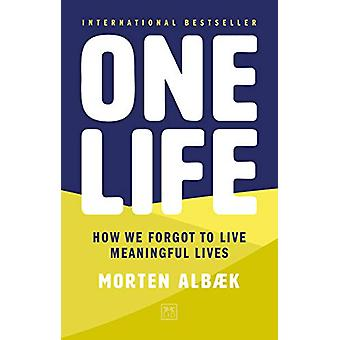 One Life - How we forgot to live meaningful lives by Morten Albaek - 9