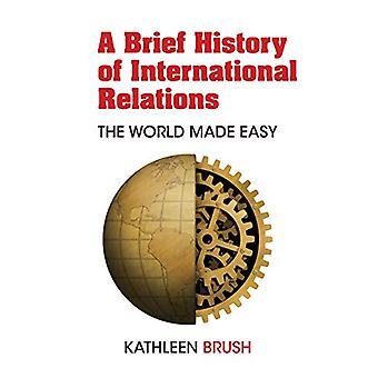 A Brief History of International Relations - The World Made Easy by Ka