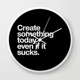 Create Something Today Even If It Sucks - Wall Clock