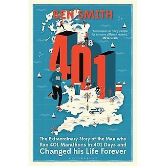401 Poikkeuksellinen tarina miehestä, joka juoksi 401 maratonia 401 päivässä ja muutti elämänsä ikuisesti Ben Smithiltä