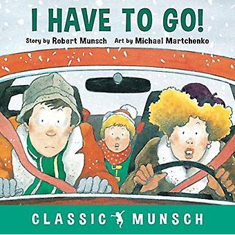 I Have to Go by Munsch & Robert