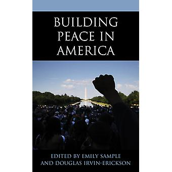 Building Peace in America by Edited by Emily Sample & Edited by Douglas Irvin erickson