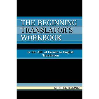 The Beginning Translator's Workbook - Or the ABC of French to English