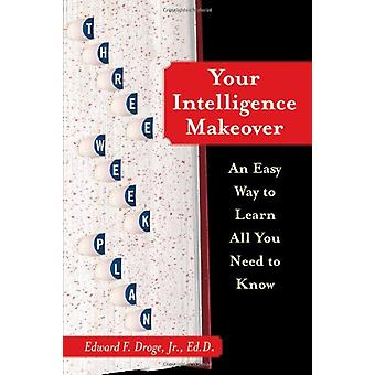 Your Intelligence Makeover - An Easy Way to Learn All You Need to Know