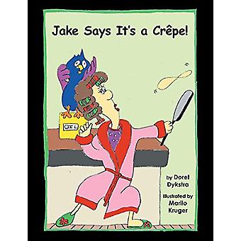 Jake Says It's a Crepe! by Doret Dykstra - 9781796008623 Book