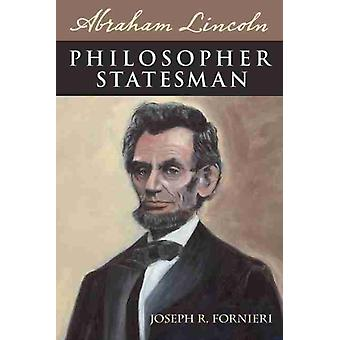 Abraham Lincoln Philosopher Statesman by Joseph R. Fornieri
