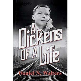A Dickens of A Life by Daniel N Walters