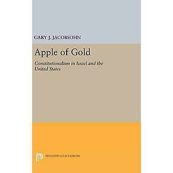 Apple of Gold - Constitutionalism in Israel and the United States by G