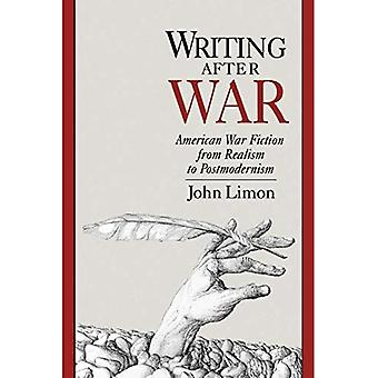 Writing After War: American War Fiction from Realism to Postmodernism