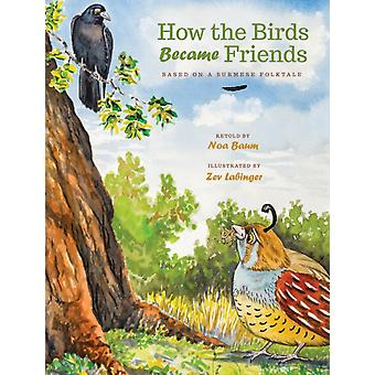 How the Birds Became Friends by Noa Baum & Illustrated by Zev Labinger