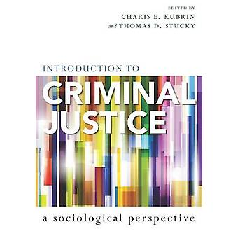Introduction to Criminal Justice - A Sociological Perspective by Chari