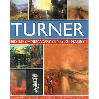 Turner - His Life and Works in 500 Images by Michael Robinson - 978075