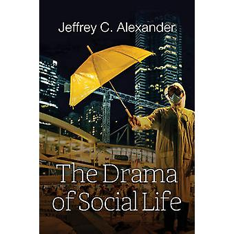 The Drama of Social Life by Jeffrey C. Alexander - 9781509518135 Book