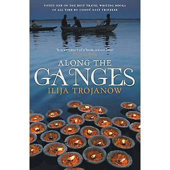 Along the Ganges by Ilija Trojanow - 9781906598914 Book