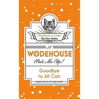 Goodbye to All Cats by P. G. Wodehouse - 9781787460133 Book