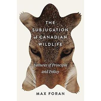 Underkastelsen av kanadensiska vilt - misslyckanden av principen och Polic