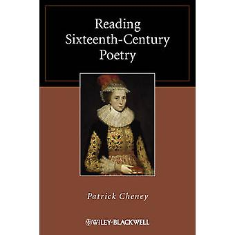 Reading Sixteenth-Century Poetry by Patrick Cheney - 9781405169547 Bo