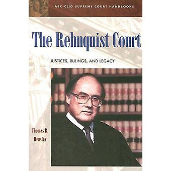 The Rehnquist Court Justices Rulings and Legacy by Hensley & Thomas