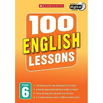 100 English Lessons: Year 6 (100 Lessons - 2014 Curriculum)