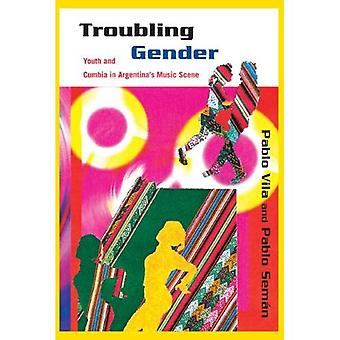 Troubling Gender: Youth and Cumbia in Argentinas Music Scene