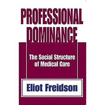 Professional Dominance  The Social Structure of Medical Care by Freidson & Eliot