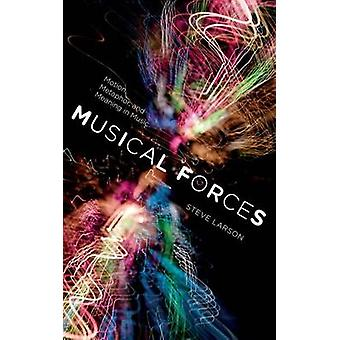 Musical Forces Motion Metaphor and Meaning in Music by Larson & Steve