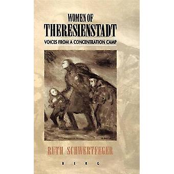 Women of Theresienstadt Voices from a Concentration Camp by Schwertferger & Ruth
