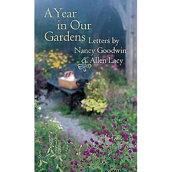 A Year in Our Gardens Letters by Nancy Goodwin and Allen Lacy by Goodwin & Nancy