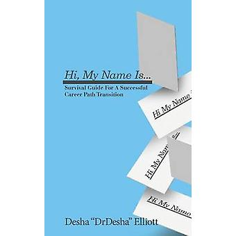 Hi My Name Is... Survival Guide for a Successful Career Path Transition by Elliott & Desha L