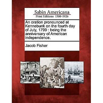 En tale uttalt på Kennebunk på den fjerde dag i juli 1799 blir årsdagen for amerikansk uavhengighet. av Fisher & Jacob