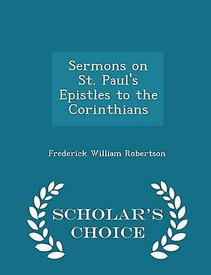 Sermons on St. Pauls Epistles to the Corinthians  Scholars Choice Edition by Robertson & Frederick William