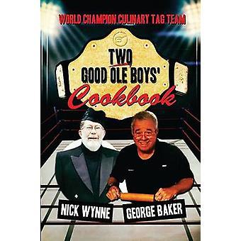 Two Good Ole Boys Cookbook World Champion Culinary Tag Team by Wynne & Nick
