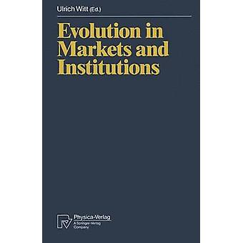Evolution in Markets and Institutions by Witt & Ulrich