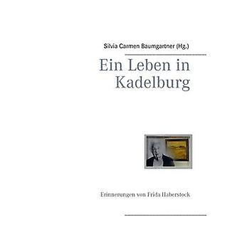 Ein Leben in KadelburgErinnerung von Frida Haberstock by Baumgartner & Silvia Carmen