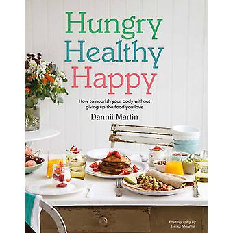 Hungry - Healthy - Happy - How to Nourish Your Body Without Giving Up