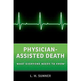 Physician-Assisted Death - What Everyone Needs to Know (R) by Wayne Su