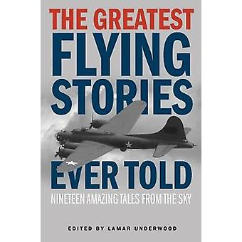 The Greatest Flying Stories Ever Told - Nineteen Amazing Tales From Th