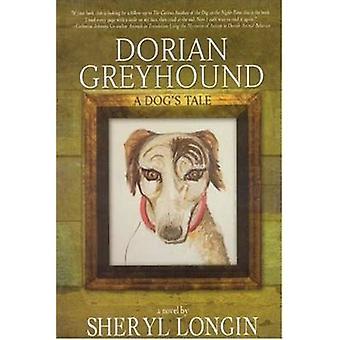 Dorian Greyhound - A Dog's Tale by Sheryl Longin - 9781596871595 Book